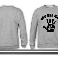 YOU SEE ME..HI HATER crewneck sweatshirt