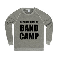 this one time at band camp chop sweatshirt