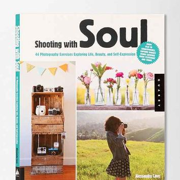 Shooting With Soul: 44 Photography Exercises Exploring Life, Beauty And Self-Expression By Alessandra Cave - Assorted One