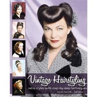 Vintage Hairstyling: Retro Styles with Step-by-Step Techniques: Lauren Rennells: 9780981663913: Amazon.com: Books