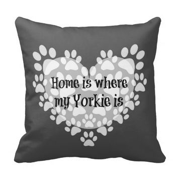 Home is where my Yorkie is Quote Pillows