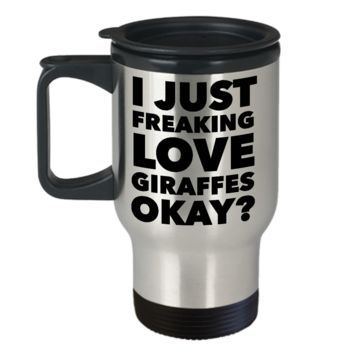 Giraffe Lover Coffee Travel Mug - I Just Freaking Love Giraffes Okay? Stainless Steel Insulated Coffee Cup with Lid