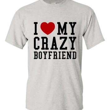 I Love My Crazy Boyfriend T Shirt Great shirt for Boyfriends Girlfriends Womens Mens Styles All Colors Available !