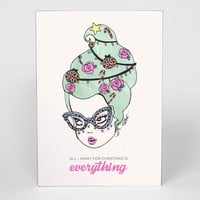 All I Want Is Everything Greeting Card