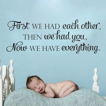 First we had each other then we had you now we have everything vinyl wall decal sticker