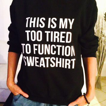 This is my too tired to function sweatshirt black crewneck fangirls jumper funny saying fashion lazy