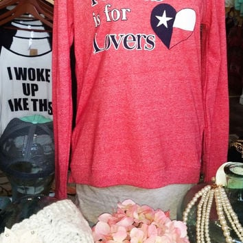 TEXAS IS FOR LOVERS- SWEATSHIRT