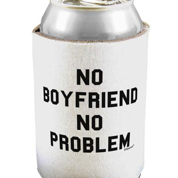No Boyfriend No Problem Can / Bottle Insulator Coolers by TooLoud