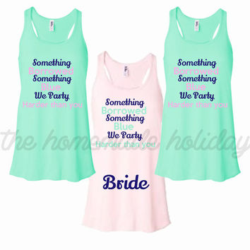 Personalized Bride and Bridesmaids Bachelorette Party Tank tops, something borrowed something blue we party harder than you
