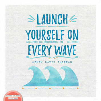 Watercolor print, wave quotes, famous quotes, ocean theme, quote print, motivational quotes, Thoreau quote, launch yourself on every wave