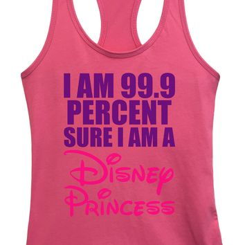 Womens I Am 99.9 % Percent Sure I Am A Disney Princess Grapahic Design Fitted Tank Top