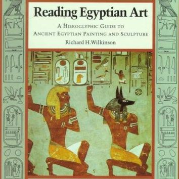 Reading Egyptian Art: A Hieroglyphic Guide to Ancient Egyptian Painting and Sculpture: Reading Egyptian Art