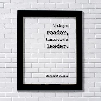 Margaret Fuller - Today a reader, tomorrow a leader - Floating Quote - Reading Teacher Education Learning Bookworm Book Lover Library Sign