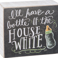 I'll Have a Bottle of The House White Chalk Style Wooden Box Sign Self Stand Wall Art