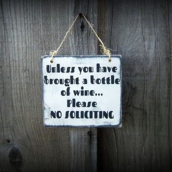 Funny No Soliciting Sign/Rustic/Primitive/Hand painted/Wood Sign/Unless you have brought a bottle of wine, please no soliciting/Door Sign
