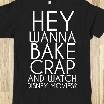 Hey lets bake crap and watch Disney Movies black tee t shirt tshirt
