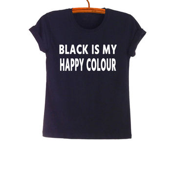 Black is my happy colour Funny Shirts with sayings TShirt Tumblr Grunge Graphic Tee Shirts Cool T-Shirts Womens Mens Fashion Gifts for Teens