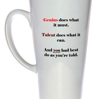 Genius Does What It Must, You Do What You're Told Coffee or Tea Mug, Latte Size