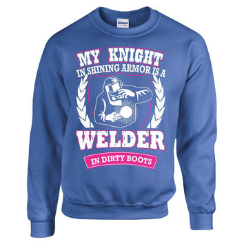 My Knight in shining armor is a welder Welder T Shirt - Sweatshirt