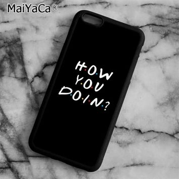 MaiYaCa friends tv show how you doin Phone Case Cover For iPhone 4 5 5s SE 6 6s 7 8 plus 10 X Samsung Galaxy S6 S7 S8 edge note8