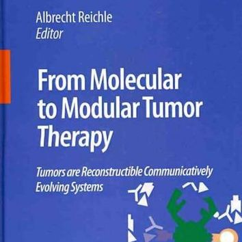 From Molecular to Modular Tumor Therapy: Tumors Are Reconstructible Communicatively Evolving Systems (The Tumor Micrenvironment): From Molecular to Modular Tumor Therapy