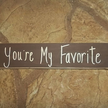You're My Favorite Sign. Primitive Sign, Rustic Sign, Rustic Country Decor, Rustic Wedding Decor, Country Wedding, Bridal Shower,Babies Room