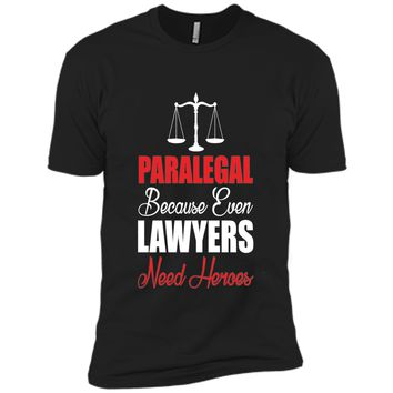 Paralegal Because Even Lawyers Need Heroes T-Shirt