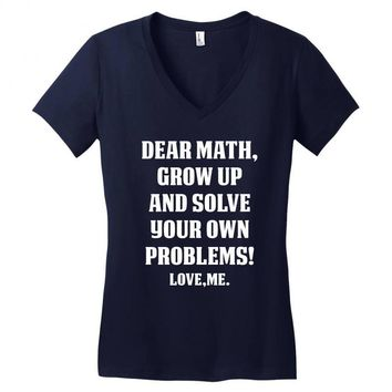 Dear Math Grow Up and Solve Your Own Problems! Love, me Women's V-Neck T-Shirt