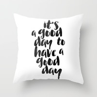 It's a good day to have a good day Throw Pillow by White Print Design