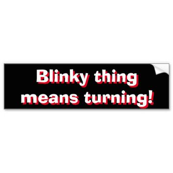 Blinky thing means turning! 3d text car bumper sticker