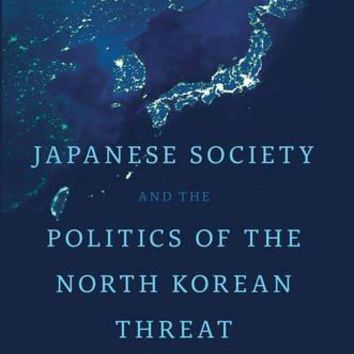 Japanese Society and the Politics of the North Korean Threat Japan and Global Society