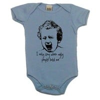 I Only Cry When Ugly People Hold Me on Infant One Piece [Apparel]