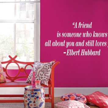 A friend is someone who knows all about you and still loves you Elbert Hubbard Quote Wall Decal Sticker Teen Love Girl Room Decor