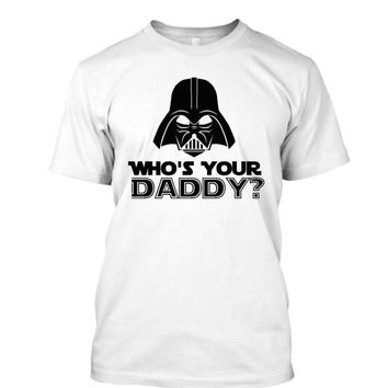 Who's Your Daddy, Gifts for Dad From Daughter, Gifts For Dad From Kids, Star Wars Shirt For Dad, Darth Vader Birthday Shirt Darth Vader Baby