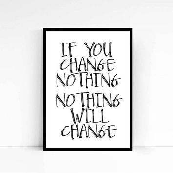 "PRINTABLE ""If you change nothing nothing will change"" Typography print Motivational Quote Inspirational Quote Wall Decor INSTANT DOWNLOAD"