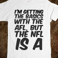 I'M GETTING THE BASICS WITH THE AFL, BUT THE NFL IS A DIFFERENT ANIMAL
