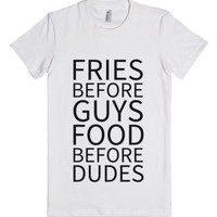 Fries Before Guys Food Before Dudes T-shirt (blkicl71)-T-Shirt