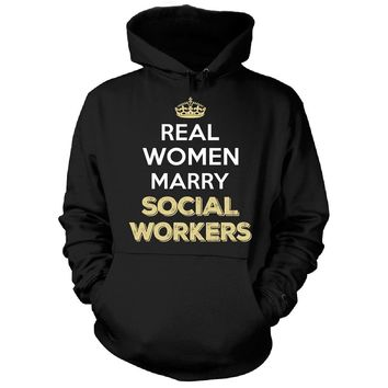 Real Women Marry Social Workers. Cool Gift - Hoodie