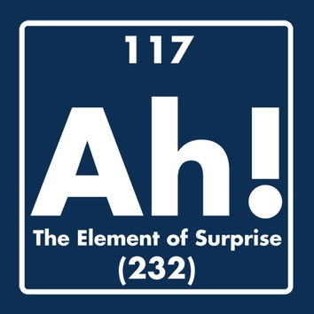 AH! The Element of Surprise Tshirt. Great Printed Tshirt For Ladies Mens Style All Sizes And Colors Great Ideas For Xmas Gifts.