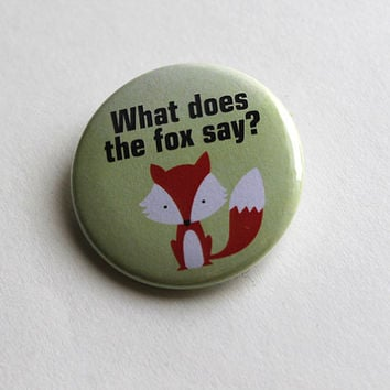 What does the fox say? | Buttons, Magnets or Keychains