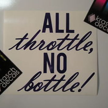 ALL THROTTLE, NO BOTTLE Vinyl Decal Sticker - Car Window  DRAG RACING NOS STROKE