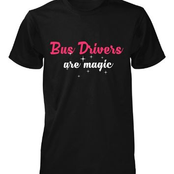 Bus Drivers Are Magic. Awesome Gift - Unisex Tshirt
