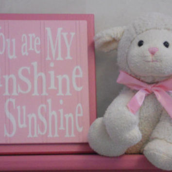 You Are My Sunshine My Only Sunshine -  Pink Baby Girl Nursery Decor Wall Sign / Wooden Room Plaque