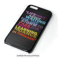 Life Quote Dance In The Rain Design for iPhone 4 4S 5 5S 5C 6 6 Plus, and iPod Touch 4 5 Case