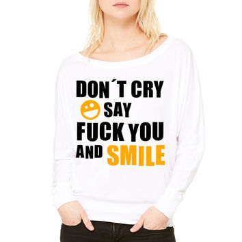 Don´t cry say fuck you and smile WOMEN'S FLOWY LONG SLEEVE OFF SHOULDER TEE