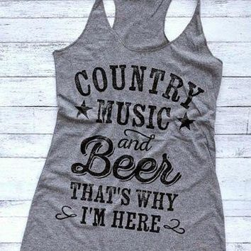 Country Music And Beer That Is Why I Am Here - Funny Women Tank Top