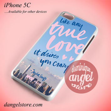 Taylor Swift Like Any True Love Phone case for iPhone 5C and another iPhone devices