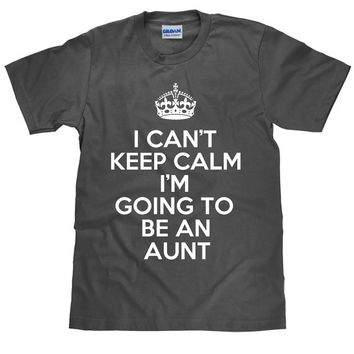 I Can't Keep Calm - I'm Going To Be An Aunt - Funny Women's T Shirt - Item 1553