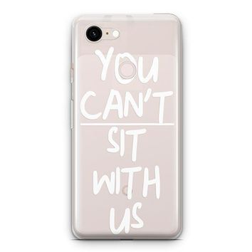 You Can't Sit With Us Google Pixel 3 Clear Case