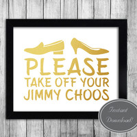 Home Printable Wall Art, Hall / Porch Typography 'Please take off your jimmy choos' home decor, gold foil effect, instant downloadable